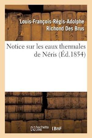 Bog, paperback Notice Sur Les Eaux Thermales de Neris af Richond Des Brus-L-F-R-A