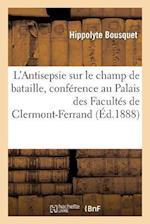 L'Antisepsie Sur Le Champ de Bataille, Conference Faite Au Palais Des Facultes de Clermont-Ferrand af Hippolyte Bousquet