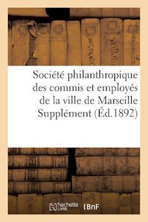 Bog, paperback Societe Philanthropique Des Commis Et Employes de La Ville de Marseille Supplement Au Bulletin af Collectif