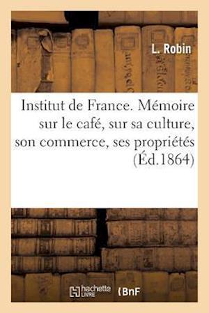 Bog, paperback Institut de France. Memoire Sur Le Cafe, Sur Sa Culture, Son Commerce, Ses Proprietes Du Cafe Robin af L. Robin