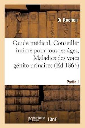 Bog, paperback Guide Medical. Conseiller Intime Pour Tous Les Ages, Maladies Des Voies Genito-Urinaires Partie 1