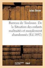 Barreau de Toulouse. de La Situation Des Enfants Maltraites Et Moralement Abandonnes af Jules Boyer
