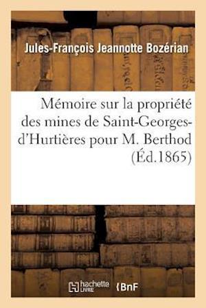 Bog, paperback Memoire Sur La Propriete Des Mines de Saint-Georges-D'Hurtieres Pour M. Berthod