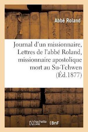 Bog, paperback Journal D'Un Missionnaire, Ou Lettres de L'Abbe Roland, Missionnaire Apostolique Mort Au Su-Tchwen