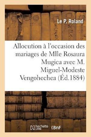 Bog, paperback Allocution A L'Occasion Des Mariages de Mlle Rosaura Mugica Avec M. Miguel-Modeste Vengohechea