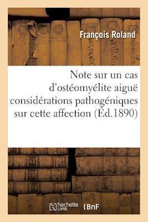 Bog, paperback Note Sur Un Cas D'Osteomyelite Aigue Considerations Pathogeniques Sur Cette Affection af Francois Roland