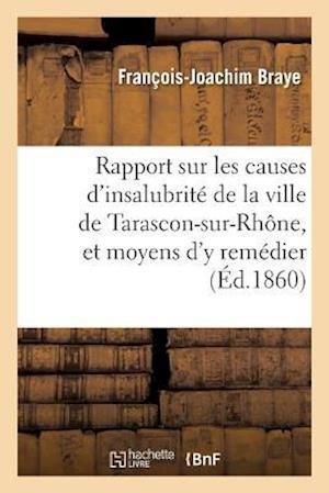 Bog, paperback Rapport Sur Les Causes D'Insalubrite de La Ville de Tarascon-Sur-Rhone, Et Moyens D'y Remedier