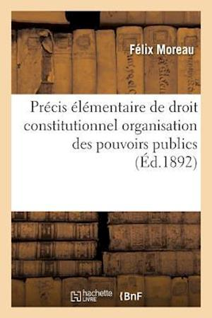 Bog, paperback Precis Elementaire de Droit Constitutionnel Organisation Des Pouvoirs Publics af Felix Moreau