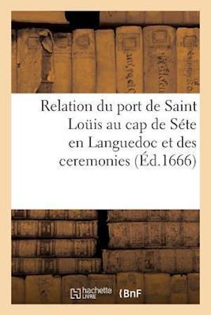 Bog, paperback Relation Du Port de Saint Louis Au Cap de Sete En Languedoc, Et Des Ceremonies af Sans Auteur