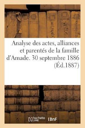 Bog, paperback Analyse Des Actes, Alliances Et Parentes de La Famille D'Amade. 30 Septembre 1886. af Impr De Forestie