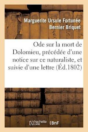 Bog, paperback Ode Sur La Mort de Dolomieu, Precedee D'Une Notice Sur Ce Naturaliste, Et Suivie D'Une Lettre