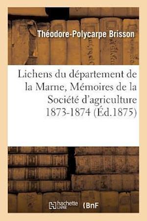 Bog, paperback Lichens Du Departement de La Marne, Memoires de La Societe D'Agriculture 1873-1874