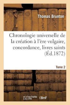 Bog, paperback Chronologie Universelle de La Creation A L'Ere Vulgaire, Concordance, Livres Saints Tome 2