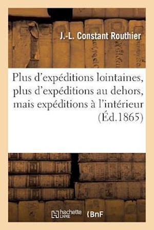 Bog, paperback Plus D'Expeditions Lointaines, Plus D'Expeditions Au Dehors, Mais Expeditions A L'Interieur af J. -L Constant Routhier