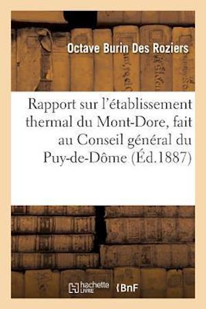Bog, paperback Rapport Sur L'Etablissement Thermal Du Mont-Dore, Fait Au Conseil General Du Puy-de-Dome af Burin Des Roziers-O