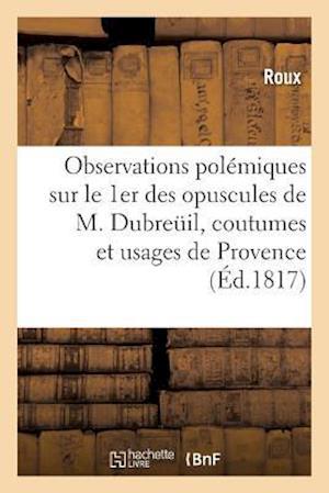 Bog, paperback Observations Polemiques Sur Le Premier Des Opuscules de M. Dubreuil af Roux