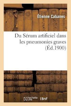Bog, paperback Du Serum Artificiel Dans Les Pneumonies Graves