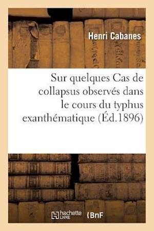 Bog, paperback Sur Quelques Cas de Collapsus Observes Dans Le Cours Du Typhus Exanthematique