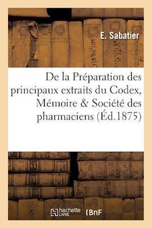 Bog, paperback de La Preparation Des Principaux Extraits Du Codex, Memoire Couronne Par La Societe Des Pharmaciens af E. Sabatier