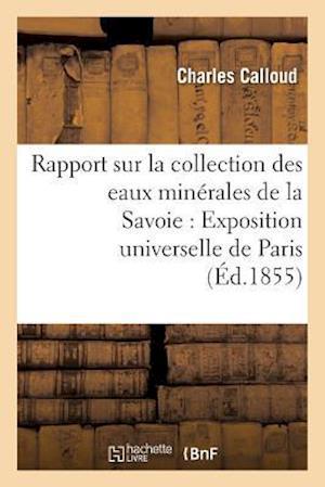Bog, paperback Rapport Sur La Collection Des Eaux Minerales de La Savoie Pour L'Exposition Universelle de Paris