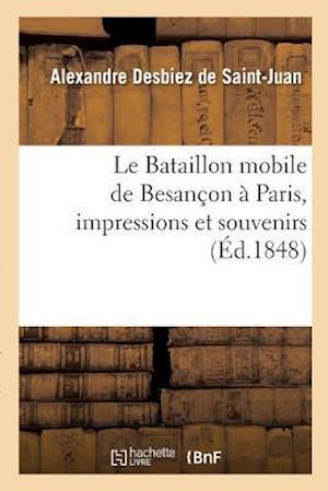 Bog, paperback Le Bataillon Mobile de Besancon a Paris, Impressions Et Souvenirs af De Saint-Juan-A