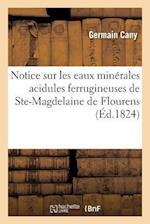 Notice Sur Les Eaux Minerales Acidules Ferrugineuses de Ste-Magdelaine de Flourens af Germain Cany