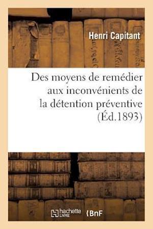 Bog, paperback Des Moyens de Remedier Aux Inconvenients de La Detention Preventive