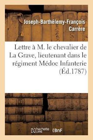 Bog, paperback Lettre A M. Le Chevalier de La Grave, Lieutenant Dans Le Regiment Medoc Infanterie, Sur Un Ouvrage