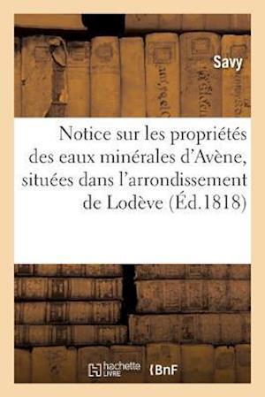 Bog, paperback Notice Sur Les Proprietes Des Eaux Minerales D'Avene, Situees Dans L'Arrondissement de Lodeve
