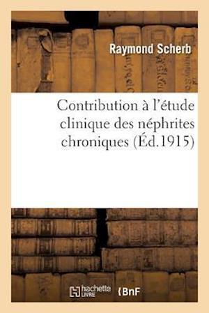 Bog, paperback Contribution A L'Etude Clinique Des Nephrites Chroniques