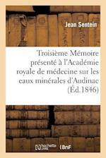 Troisieme Memoire Presente A L'Academie Royale de Medecine Sur Les Eaux Minerales D'Audinac af Jean Sentein