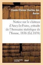 Notice Sur Le Chateau D'Ancy-Le-Franc af Chaillou Des Barres-C-E