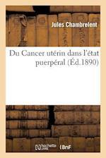 Du Cancer Uterin Dans L'Etat Puerperal af Jules Chambrelent