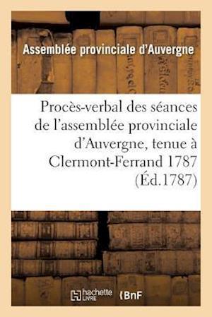 Bog, paperback Proces-Verbal Des Seances de L'Assemblee Provinciale D'Auvergne, Tenue a Clermont-Ferrand 1787