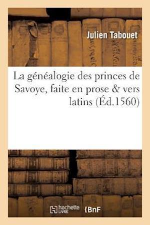Bog, paperback La Genealogie Des Princes de Savoye, Faite En Prose Vers Latins