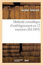 Methode Scientifique D'Antibegaiement En 12 Exercices af Jacques Talairach