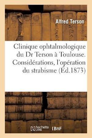Bog, paperback Clinique Ophtalmologique Du Dr Terson a Toulouse. Considerations Pratiques, L'Operation Du Strabisme