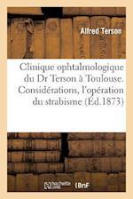 Clinique Ophtalmologique Du Dr Terson a Toulouse. Considerations Pratiques, L'Operation Du Strabisme af Alfred Terson