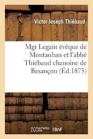 Bog, paperback Mgr Legain Eveque de Montauban Et L'Abbe Thiebaud Chanoine de Besancon af Victor-Joseph Thiebaud