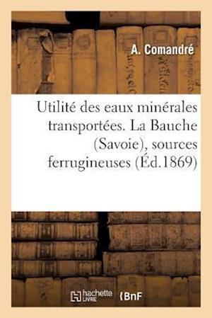 Bog, paperback Utilite Des Eaux Minerales Transportees. La Bauche Savoie, Sources Ferrugineuses