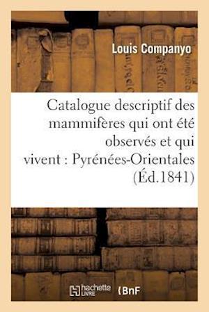 Bog, paperback Catalogue Descriptif Des Mammiferes Qui Ont Ete Observes Et Qui Vivent Dans Les Pyrenees-Orientales