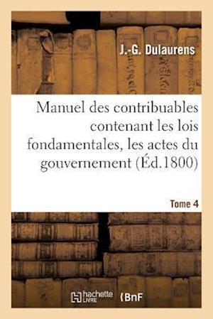 Bog, paperback Manuel Des Contribuables Contenant Les Lois Fondamentales, Les Actes Du Gouvernement Tome 4 af J. Dulaurens