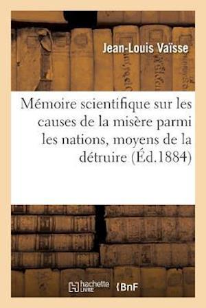 Bog, paperback Memoire Scientifique Sur Les Causes Certaines de La Misere Parmi Les Nations, Moyens de La Detruire