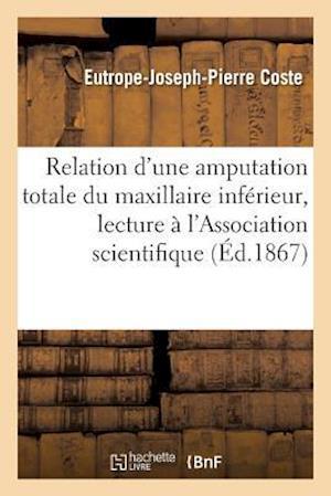 Bog, paperback Relation D'Une Amputation Totale Du Maxillaire Inferieur, Lecture Faite A L'Association Scientifique