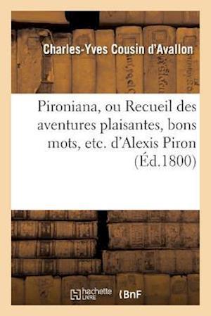 Bog, paperback Pironiana, Ou Recueil Des Aventures Plaisantes, Bons Mots, Etc. D'Alexis Piron af Cousin D'Avallon-C-Y