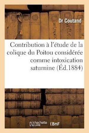 Bog, paperback Contribution A L'Etude de La Colique Du Poitou Consideree Comme Intoxication Saturnine