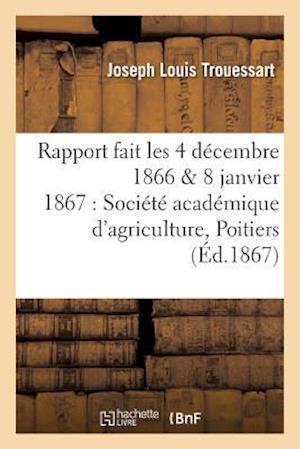 Bog, paperback Rapport Fait Les 4 Decembre 1866 8 Janvier 1867 a la Societe Academique D'Agriculture de Poitiers