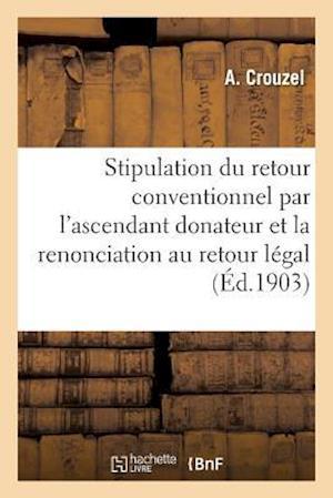 Bog, paperback Stipulation Du Retour Conventionnel Par L'Ascendant Donateur Renonciation Au Retour Legal