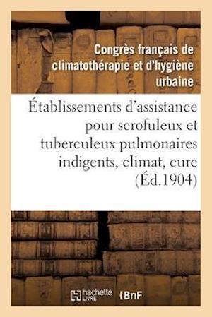 Bog, paperback Etablissements D'Assistance Pour Scrofuleux Et Tuberculeux Pulmonaires Indigents, Climat, Cure af Congres Francais