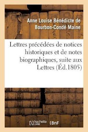 Bog, paperback Lettres Precedees de Notices Historiques Et de Notes Biographiques, Suite Aux Lettres af Anne Louise Benedic Bourbon-Conde Maine